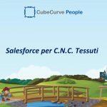 La C.N.C. Tessuti sceglie Salesforce per la gestione e la condivisione dei processi finalizzati alla vendita.